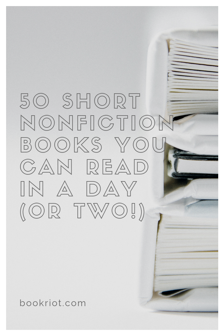 50 short nonfiction books you can read in a day or two. Get your true reading on. book lists | short books | short nonfiction books | nonfiction to read | reading lists