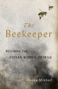 cover for the beekeeper rescuing the stolen women of iraq by dunya mikhail