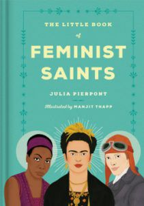 cover of the little book of feminist saints by julia pierpont illustrated by manjit thapp