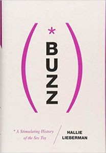 Buzz: A Stimulating History of the Sex Toy by Hallie Lieberman. 50 Must-Read Microhistory Books