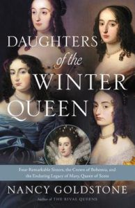 Daughters of the Winter Queen: Four Remarkable Sisters, the Crown of Bohemia, and the Enduring Legacy of Mary, Queen of Scots by Nancy Goldstone