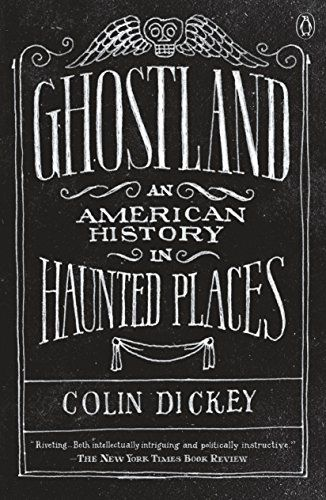 Ghostland-An American History in Haunted Places by Colin Dickey