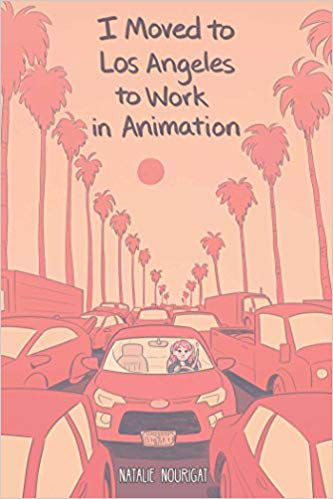 I Moved to Los Angeles to Work In Animation by Natalie Nourigat cover image
