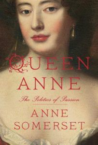 Queen Anne- The Politics of Passion by Anne Somerset