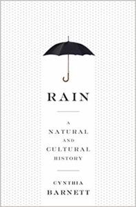 Rain: A Natural and Cultural History by Cynthia Barnett. 50 Must-Read Microhistory Books
