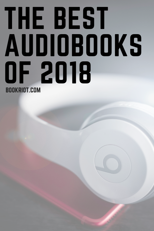 The Best Audiobooks of 2018 To Get In Your Ears | Book Riot