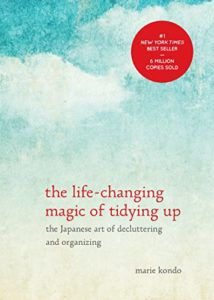 The Life-Changing Magic of Tidying Up- The Japanese Art of Decluttering and Organizing by Marie Kondō