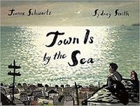 Town Is By the Sea by Joanne Schwartz and Sydney Smith cover