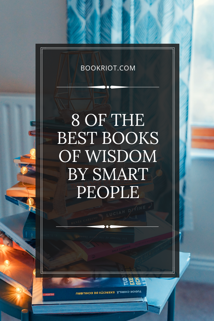 Looking for smart words by smart people? These books of wisdom are must-reads. book lists | wisdom | books about wisdom | self-help books | books of encouragement