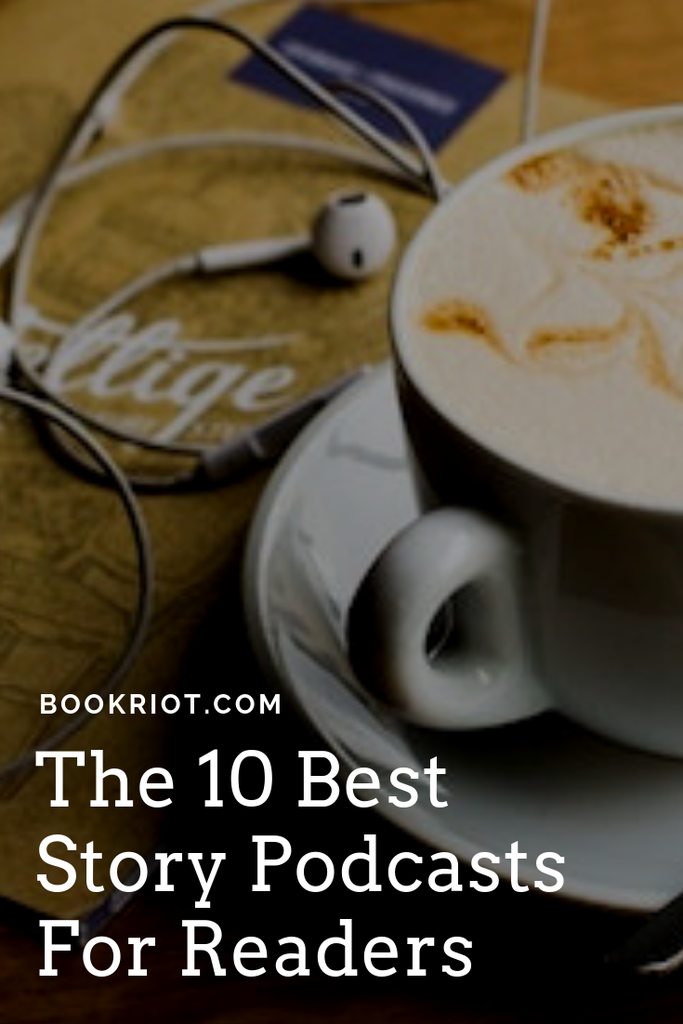 The 10 best story podcasts for readers. Get your listening on! podcasts | story podcasts | best story podcasts | podcasts for readers | podcasts for story lovers | best podcasts