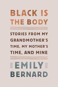 Black Is the Body: Stories from My Grandmother's Time, My Mother's Time, and Mine by Emily Bernard book cover