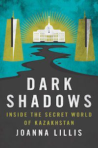 Dark Shadows: Inside the Secret World of Kazakhstan book cover