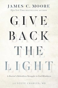 Give Back the Light: A Doctor's Relentless Struggle to End Blindness by James C. Moore with Steve Charles, M.D. book cover