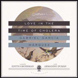love in the time of cholera gabriel garcia marquez classic audiobooks