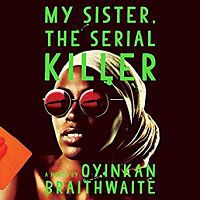 Audiobook cover of My Sister the Serial Killer by Oyinkan Braithwaite