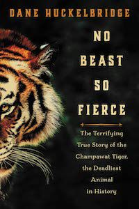 No Beast So Fierce: The Terrifying True Story of the Champawat Tiger, the Deadliest Animal in History by Dane Huckelbridge book cover