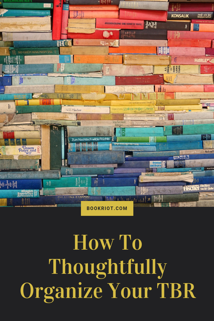 How to thoughtfully organize your TBR. Get crackin'. TBR piles | organizing books | how to organize books | how to organize books you want to read | reading hacks | reader hacks | reading how tos