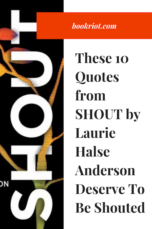 10 amazing and powerful quotes from SHOUT by Laurie Halse Anderson quotes | YA book quotes | Quotes from SHOUT | quotes from Laurie Halse Anderson | Laurie Halse Anderson quotes | young adult book quotes | #YALit