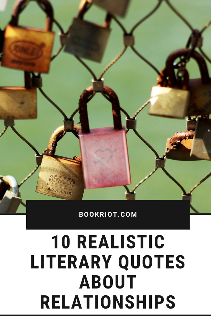 Love and friendship and family -- they're all beautiful. But let's get real here. These literary quotes are realistic when it comes to what relationships look and feel like. quotes | relationship quotes | quote lists | literary quotes | realistic literary quotes