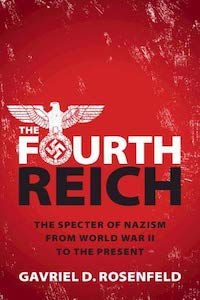 The Fourth Reich: The Specter of Nazism from World War II to the Present by Gavriel D. Rosenfeld book cover