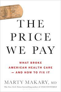 The Price We Pay: What Broke American Health Care––and How to Fix It by Marty Makary, M.D. book cover