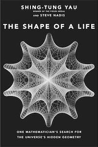 The Shape of a Life: One Mathematician's Search for the Universe's Hidden Geometry by Shin-Tung Yau book cover