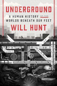 Underground: A Human History of the Worlds Beneath Our Feet by Will Hunt book cover