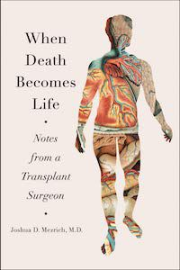 When Death Becomes Life: Notes from a Transplant Surgeon by Joshua D. Mezrich, M.D. book cover