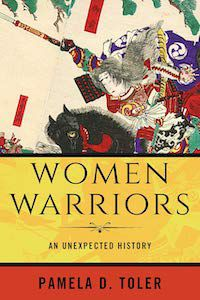 Women Warriors: An Unexpected History by Pamela D. Toler book cover