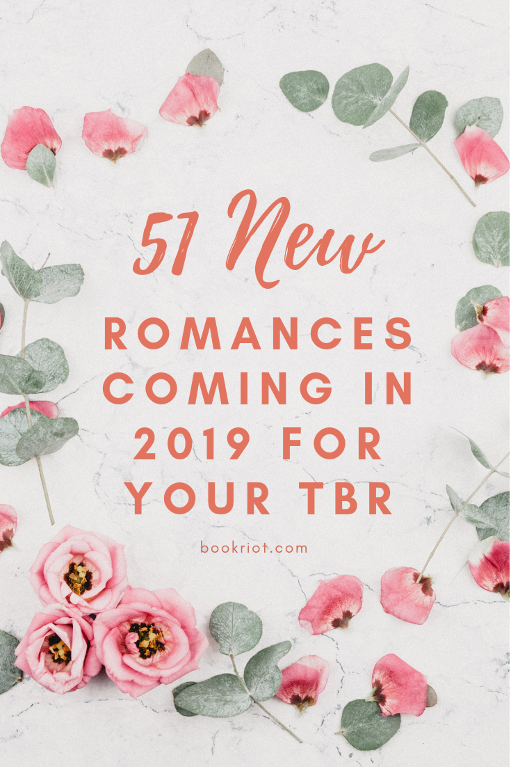 Love Is In The Air: 51 New Romance Novels Scheduled for 2019
