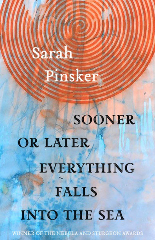 cover of the short story collection Sooner or Later Everything Falls into the Sea by Sarah Pinsker