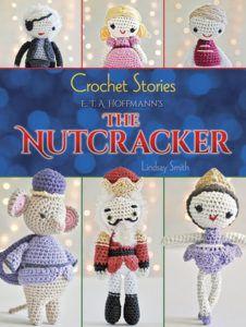 Crochet Stories: E. T. A. Hoffmann's The Nutcracker by Lindsay Smith