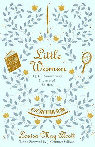 Little Women- 150th Anniversary Edition by Louisa May Alcott