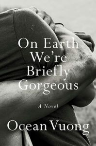 On Earth We're Briefly Gorgeous Ocean Vuong Novel
