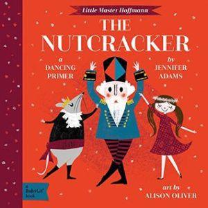 The Nutcracker: A Babylit(r) Dancing Primer by Jennifer Adams