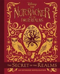The Nutcracker and the Four Realms: The Secret of the Realms: An Extended Novelization