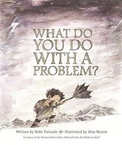 What Do You Do with a Problem? by Kobi Yamada