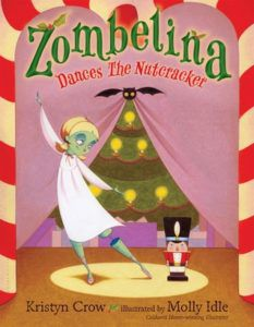 Zombelina Dances The Nutcracker (Zombelina #2) by Kristyn Crow (Goodreads Author), Molly Idle (Illustrator)