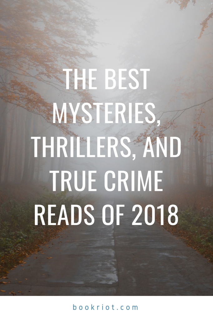 The best mysteries, thrillers, and true crime books of 2018. best mysteries | best crime books | best true crime books | best books | book lists | best books 2018