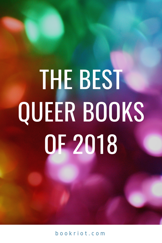 Add even more great reads to your to-read with the Best Queer Books of 2018. queer books | LGBTQ books | best books | best books of 2018 | great queer books