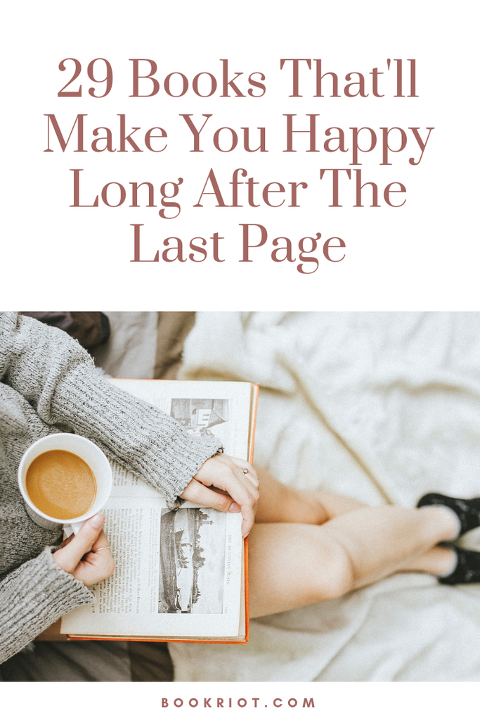 29 books that'll make you happy long after the last page. happy books | books to make you happy | book lists | great books | feel-good books