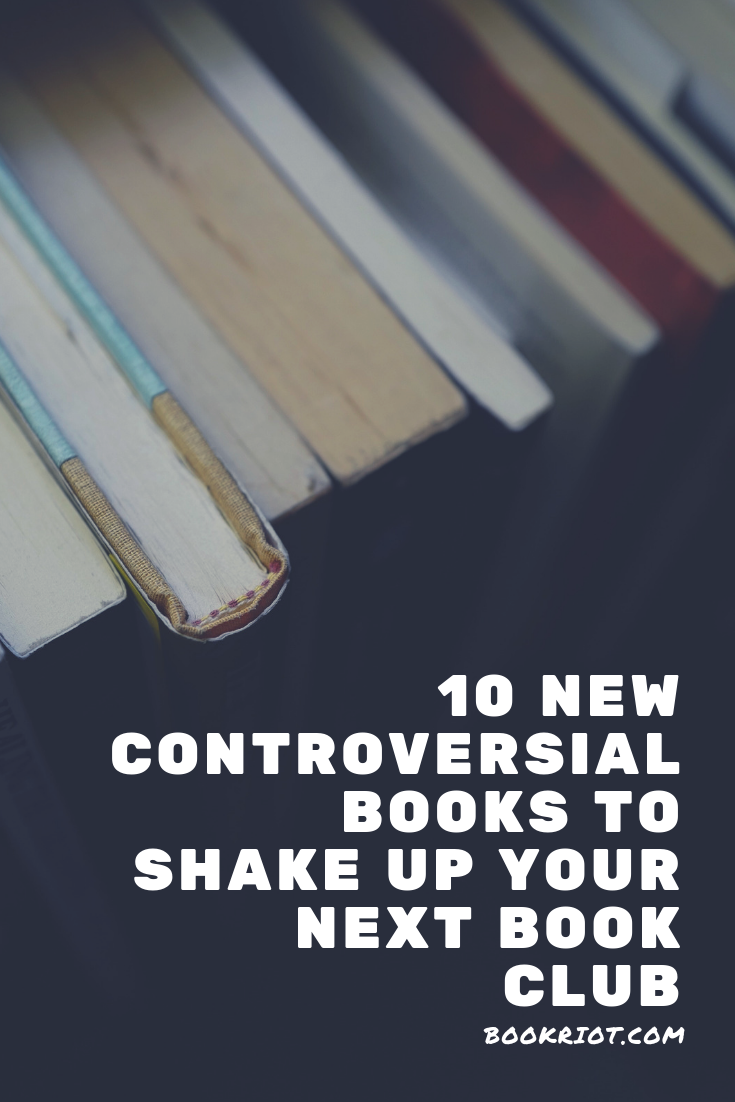 10 new controversial books to shake up your next book club. book lists | book club books | controversial books | books to spark conversation
