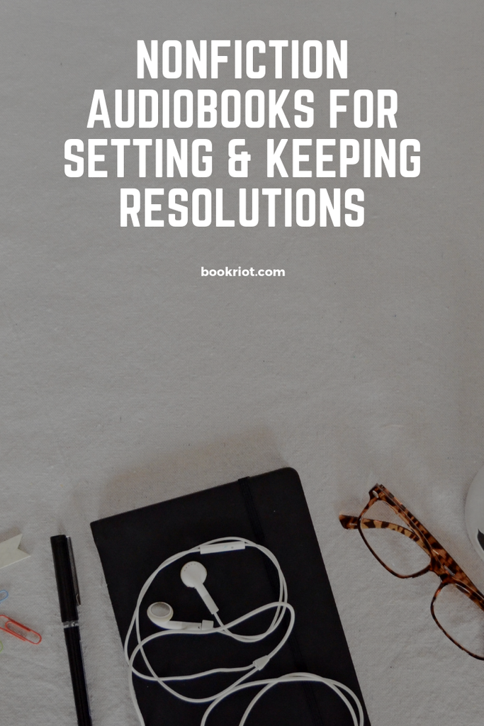 Nonfiction audiobooks for setting and keeping resolutions. Get and keep those new habits you desire! audiobooks | nonfiction audiobooks | great audiobooks | audiobooks for self-improvement | self-improvement audiobooks