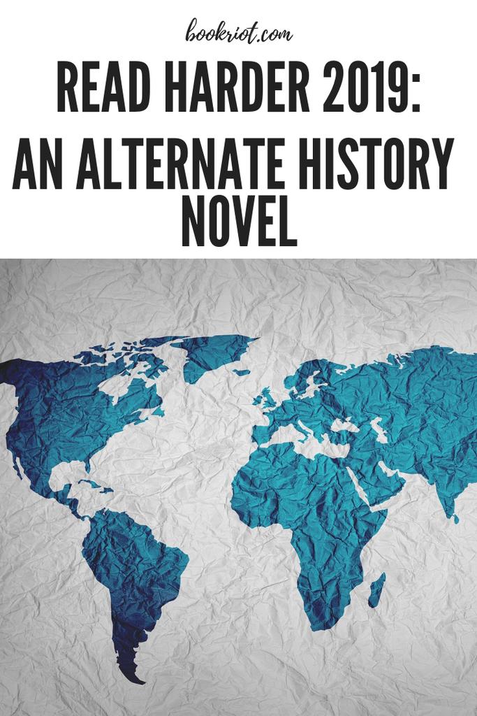 Read Harder 2019: An Alternate History Novel from BookRiot.com | Alternate History | Steampunk | Read Harder | #readerharder | #speculativefiction | #alternatehistory
