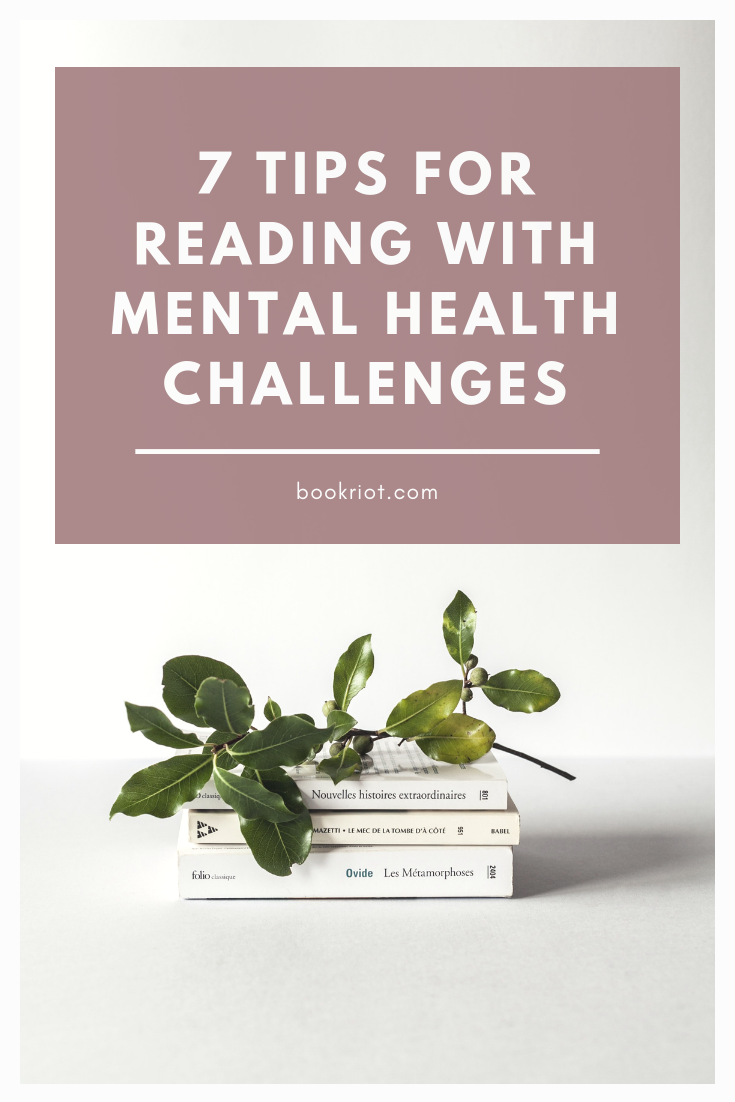 How to read when you're struggling with your mental health: 7 tips from a reader with depression and anxiety. mental health | mental illness | reading with depression | reading tips when you've got mental illness | tips for mental illness | recovery | how to deal with mental illness | living with mental illness | reading tips and tricks
