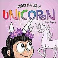 Book cover of Today I'll Be A Unicorn By Dana Staves