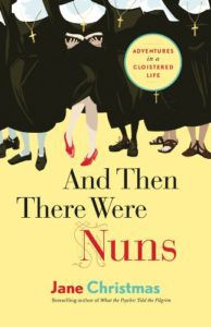 And Then There Were Nuns- Adventures in a Cloistered Life