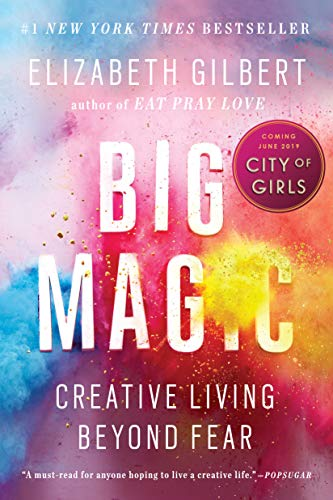 Big Magic Creative Living Beyond Fear by Elizabeth Gilbert