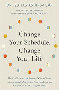 Change Your Schedule, Change Your Life- How to Harness the Power of Clock Genes to Lose Weight, Optimize Your Workout, and Finally Get a Good Night's Sleep