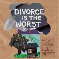 Divorce is the Worst_Anastasia Higginbotham